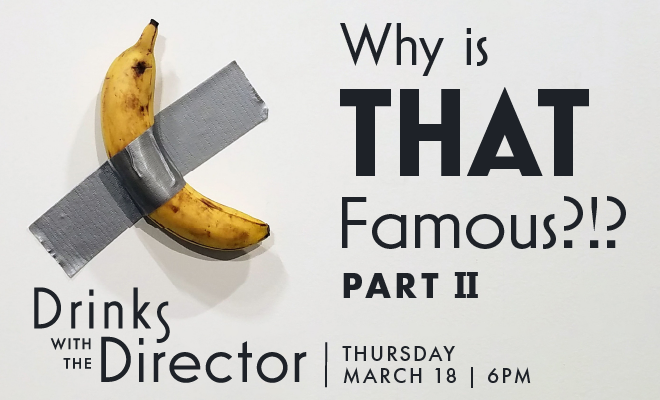 Drinks with the Director: Why is THAT Famous?!? (Part II)